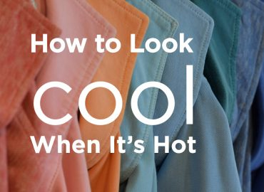 How to Look Cool When It's Hot