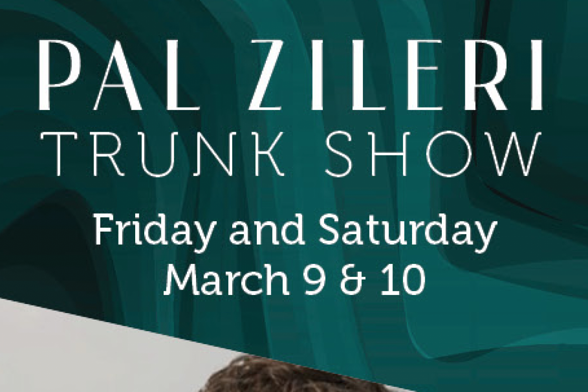 Pal Zileri Trunk Show – March 9 & 10