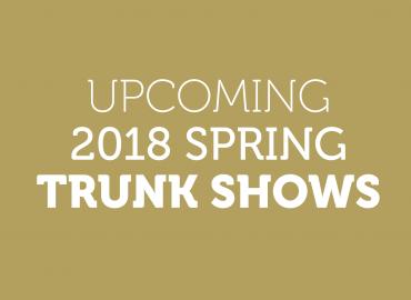 Spring '18 Trunk Show Schedule