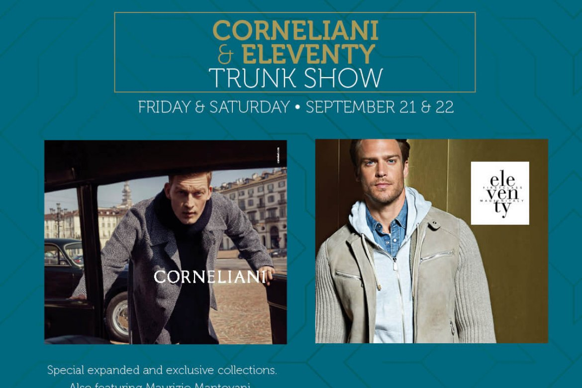 Corneliani & Eleventy Trunk Show:  Friday and Saturday, September 21 & 22