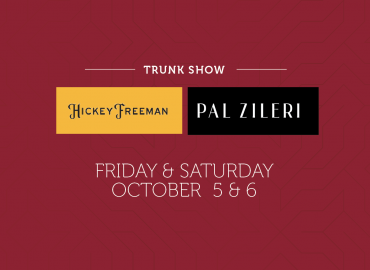 Hickey Freeman & Pal Zileri Trunk Show – October 5 & 6